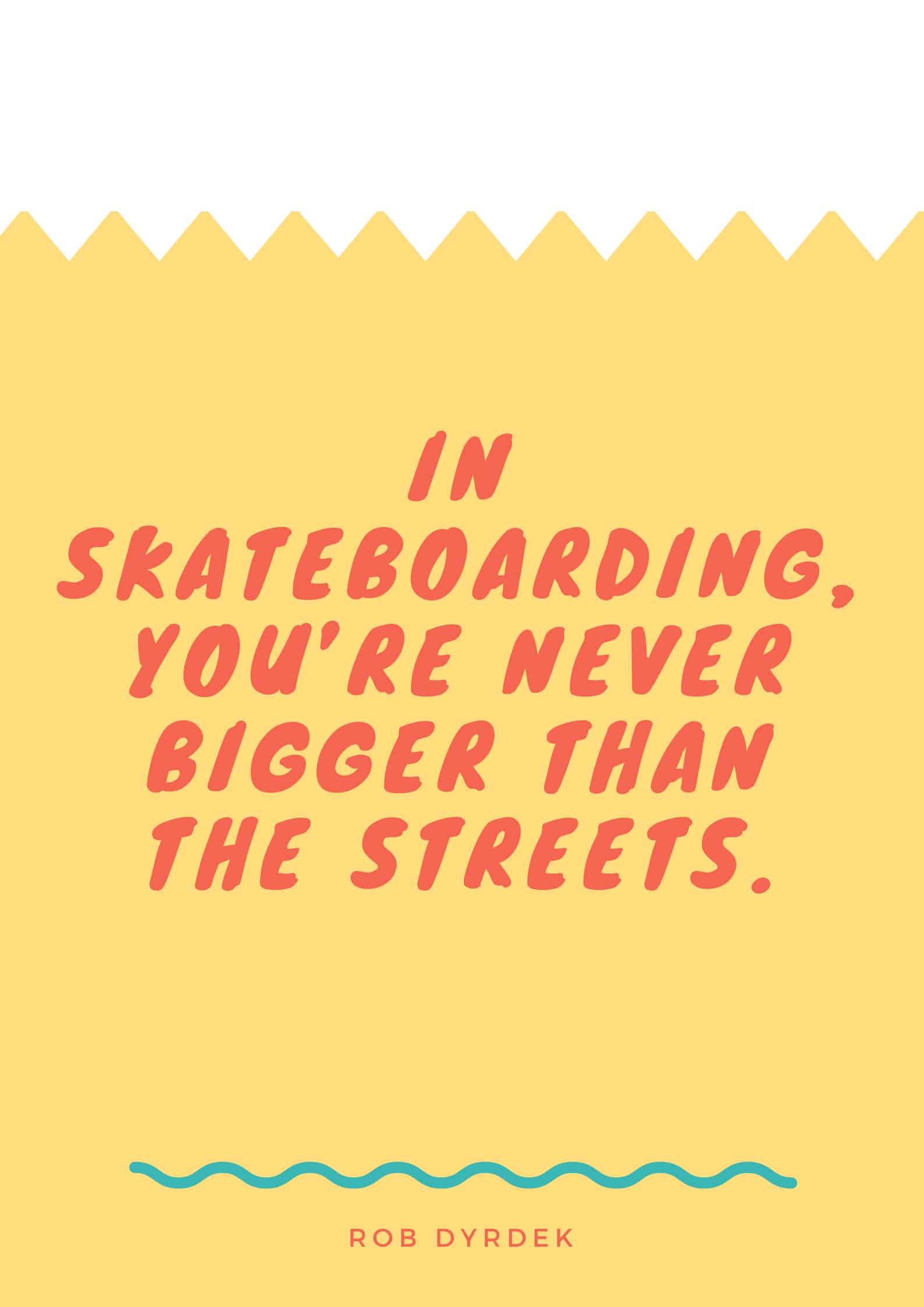 In skateboarding, you're never bigger than the streets.