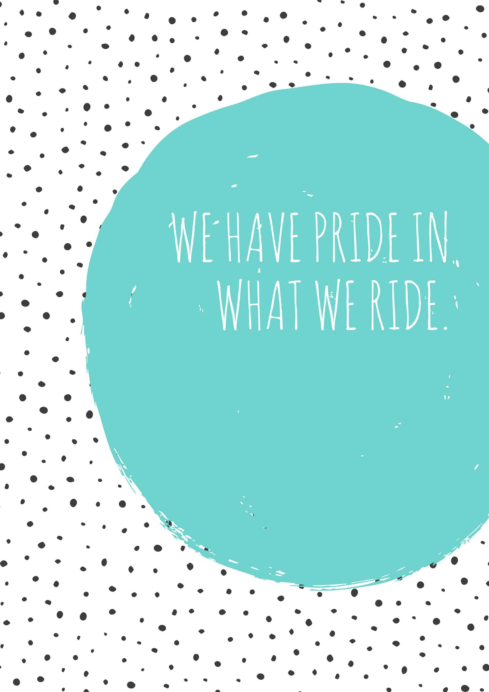 We have pride in what we ride.